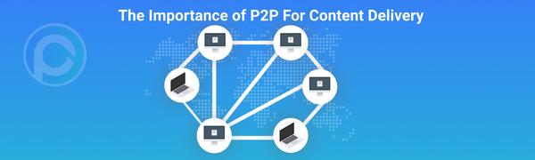 The Importance of P2P For Content Delivery and Why PPIO Offers The Best Solution