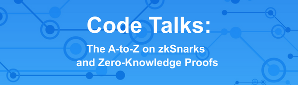 Code Talks: The A-to-Z on zkSnarks and Zero-Knowledge Proof