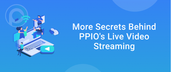 More Secrets Behind PPIO's Live Video Streaming