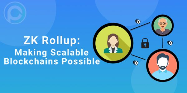 ZK Rollup: Making Scalable Blockchains Possible